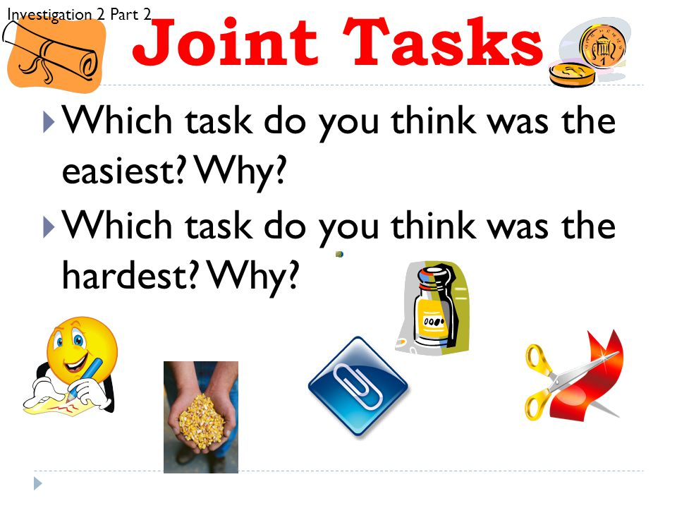 Joint Tasks Which task do you think was the easiest Why
