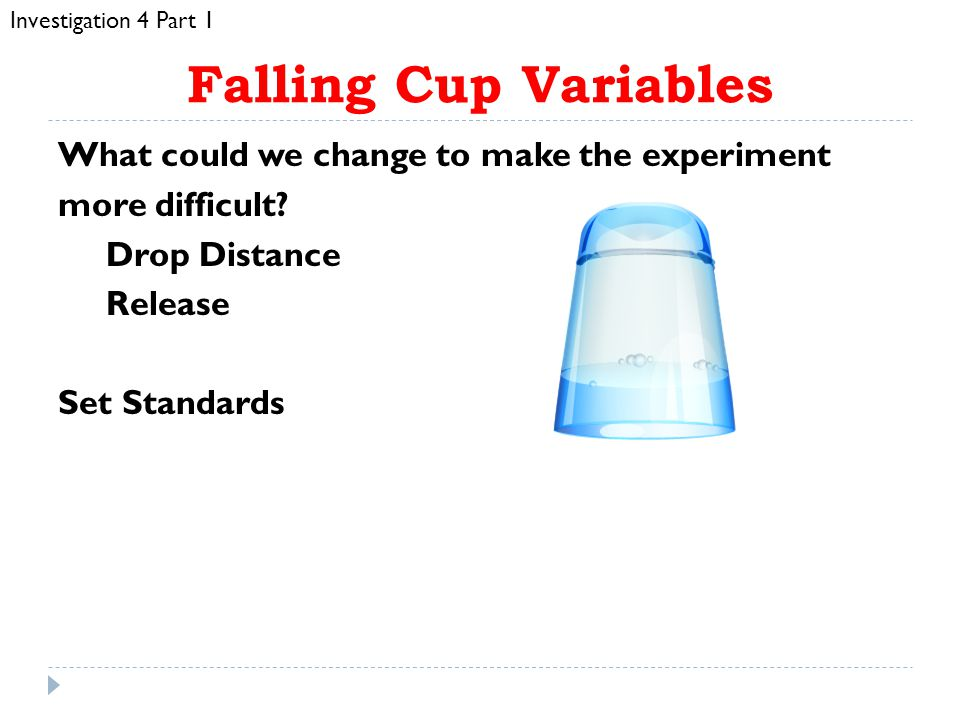 Falling Cup Variables What could we change to make the experiment