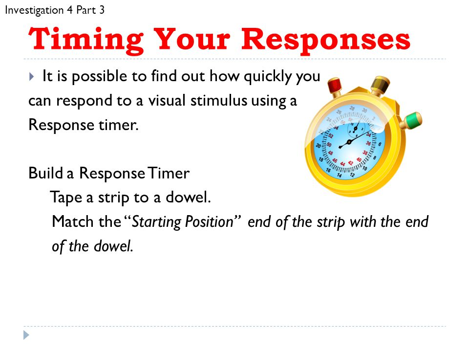 Timing Your Responses It is possible to find out how quickly you