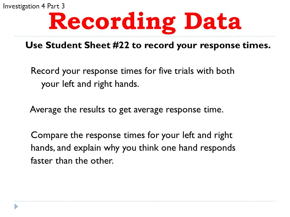 Recording Data Use Student Sheet #22 to record your response times.