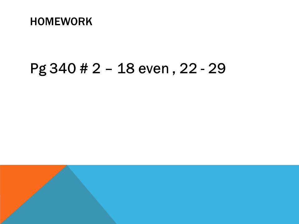 Homework Pg 340 # 2 – 18 even , 22 - 29