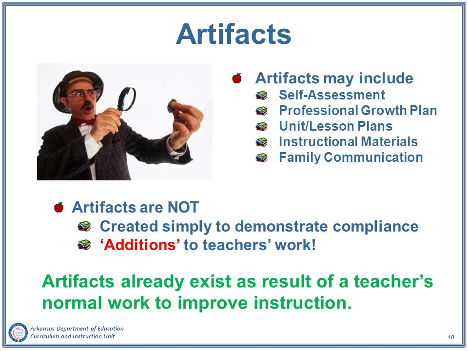 Artifacts Artifacts may include. Self-Assessment. Professional Growth Plan. Unit/Lesson Plans. Instructional Materials.