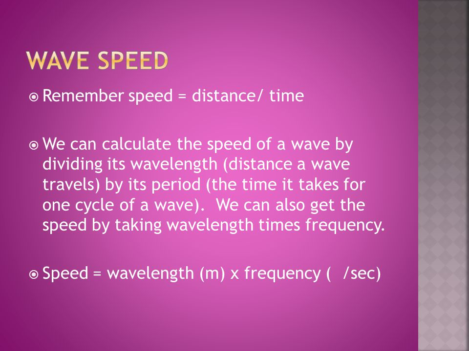 Wave speed Remember speed = distance/ time
