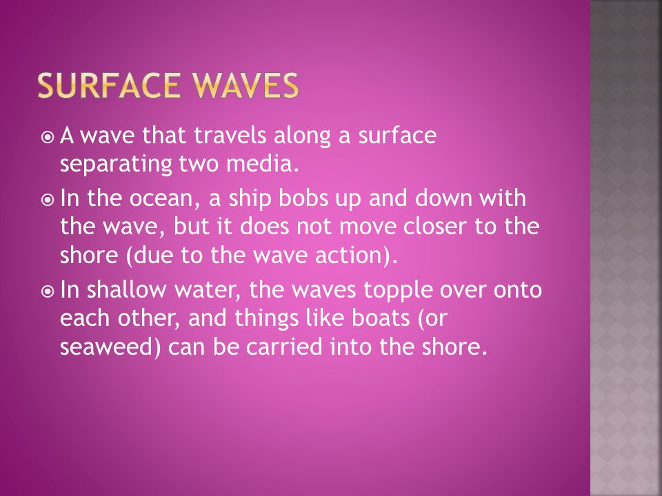 Surface Waves A wave that travels along a surface separating two media.