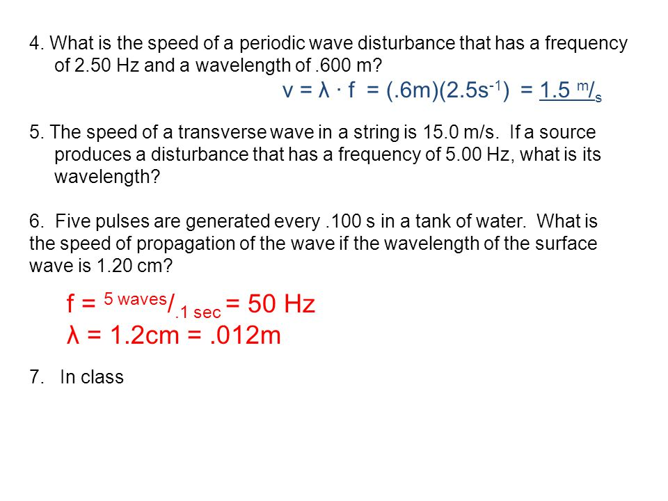 f = 5 waves/.1 sec = 50 Hz λ = 1.2cm = .012m
