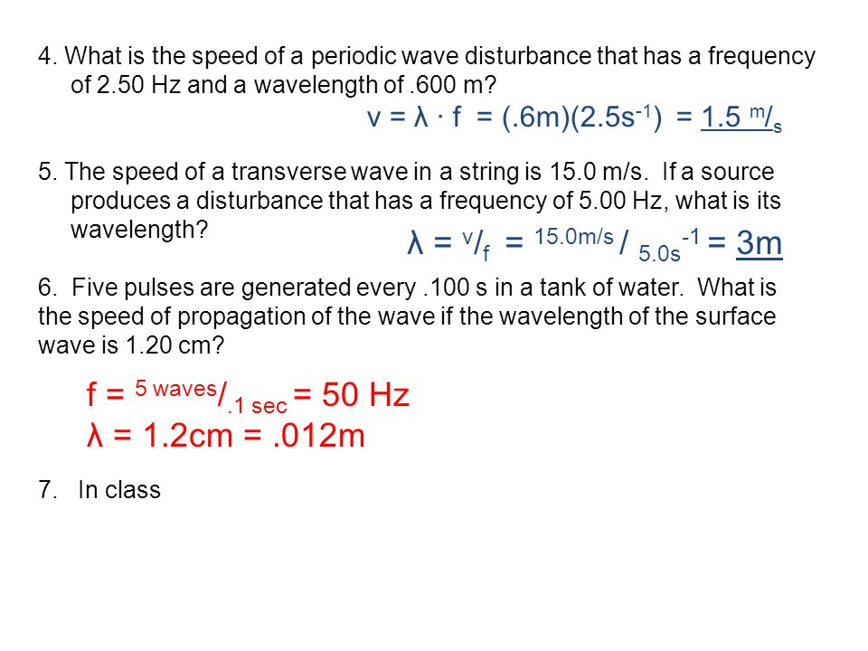 λ = v/f = 15.0m/s / 5.0s-1 = 3m f = 5 waves/.1 sec = 50 Hz