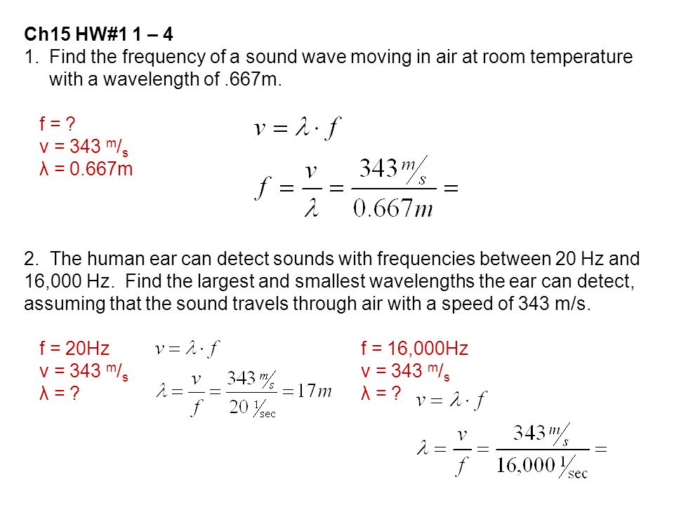 Ch15 HW#1 1 – 4 Find the frequency of a sound wave moving in air at room temperature with a wavelength of .667m.