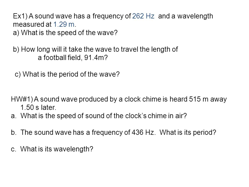 Ex1) A sound wave has a frequency of 262 Hz and a wavelength measured at 1.29 m.