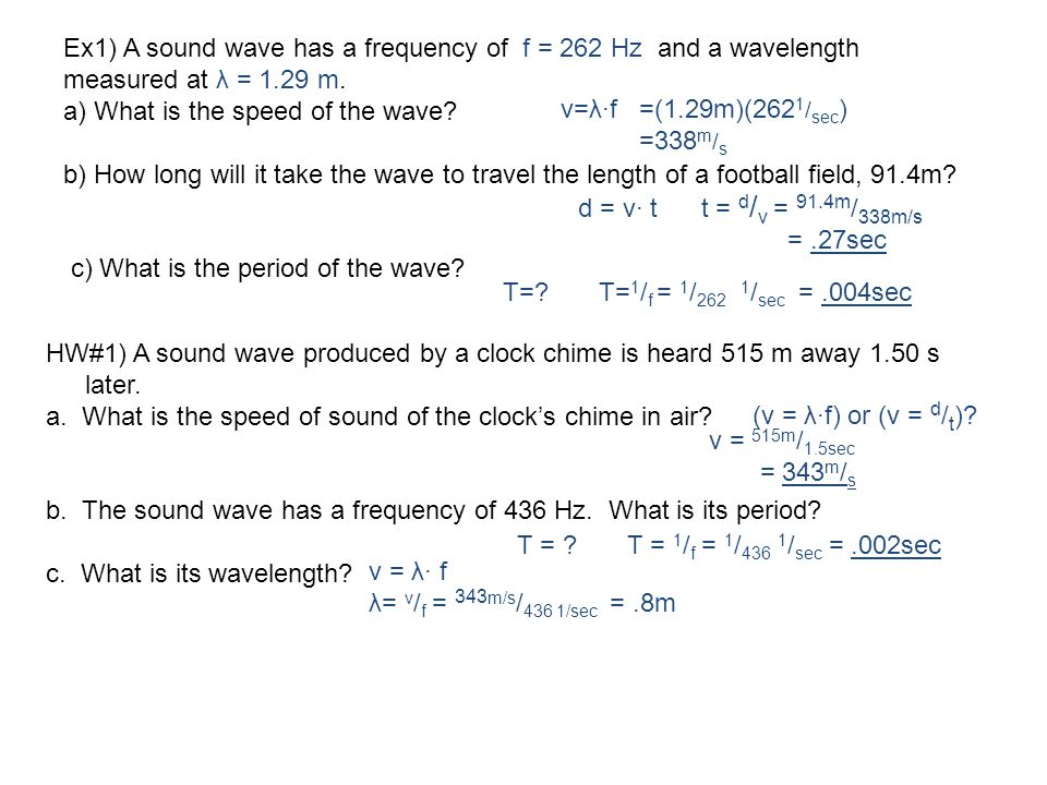 Ex1) A sound wave has a frequency of f = 262 Hz and a wavelength measured at λ = 1.29 m.