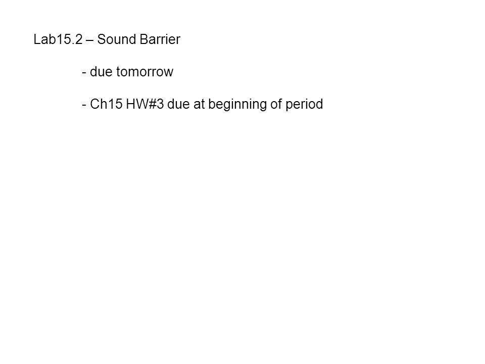 Lab15.2 – Sound Barrier - due tomorrow - Ch15 HW#3 due at beginning of period