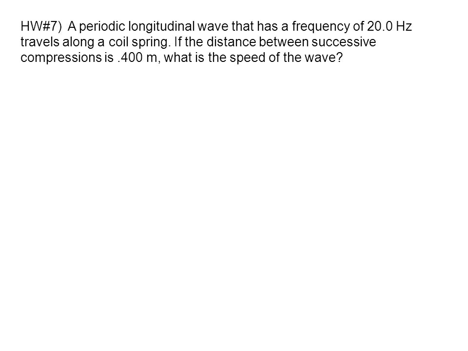 HW#7) A periodic longitudinal wave that has a frequency of 20