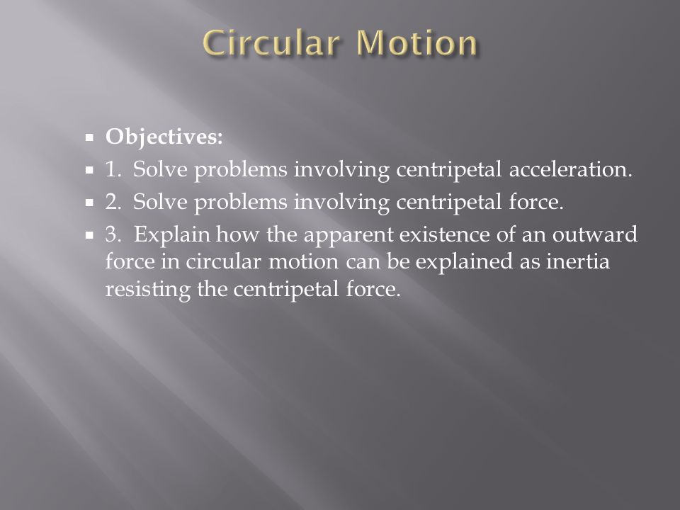 Circular Motion Objectives: