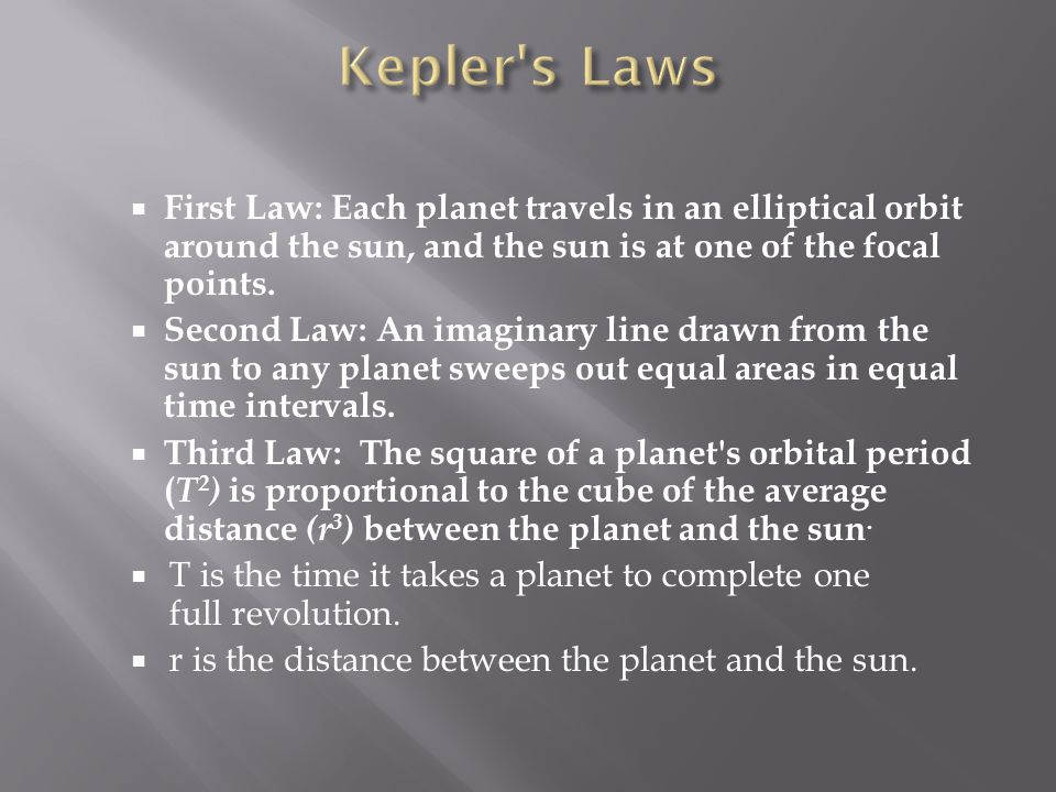 Kepler s Laws First Law: Each planet travels in an elliptical orbit around the sun, and the sun is at one of the focal points.