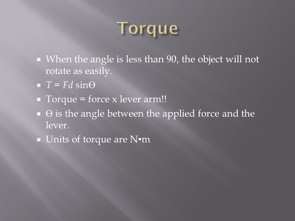 Torque When the angle is less than 90ํํํํํํ, the object will not rotate as easily. T = Fd sinӨ. Torque = force x lever arm!!