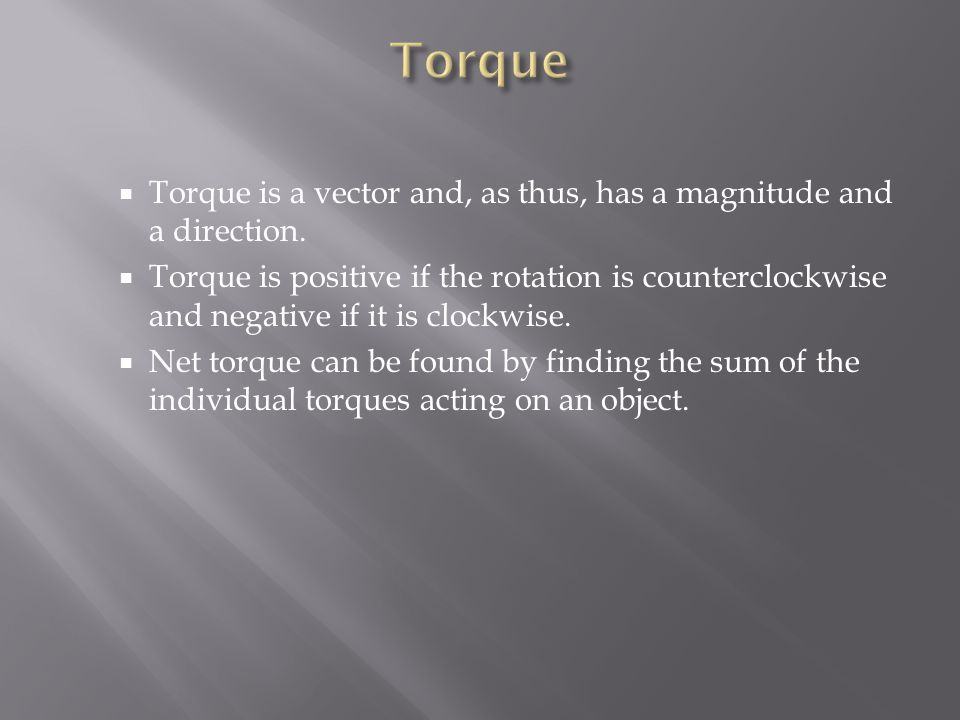 Torque Torque is a vector and, as thus, has a magnitude and a direction.