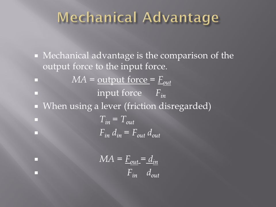 Mechanical Advantage Mechanical advantage is the comparison of the output force to the input force.