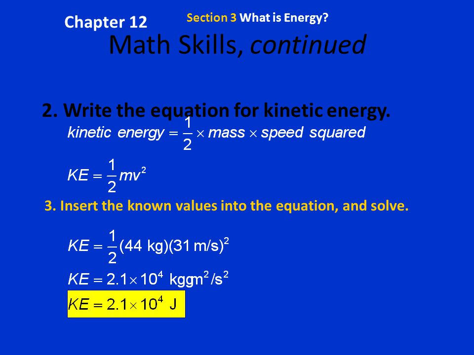 Math Skills, continued 2. Write the equation for kinetic energy.