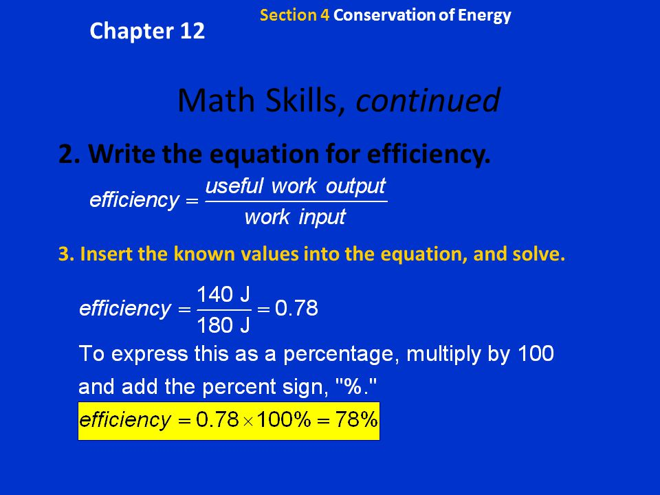 Math Skills, continued 2. Write the equation for efficiency.