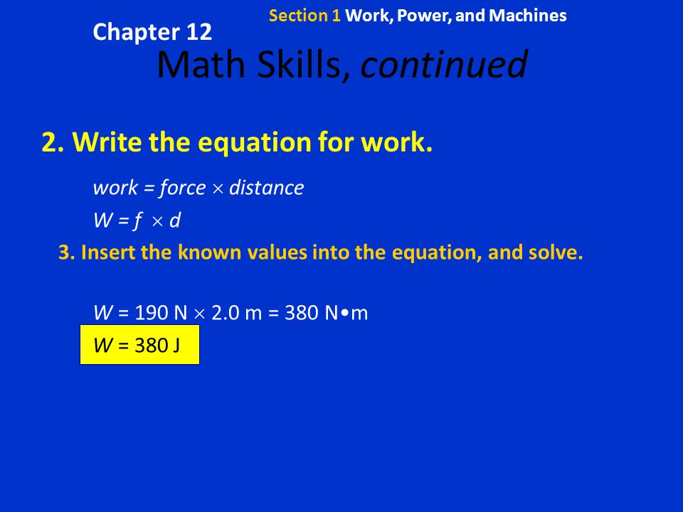 Math Skills, continued 2. Write the equation for work. Chapter 12
