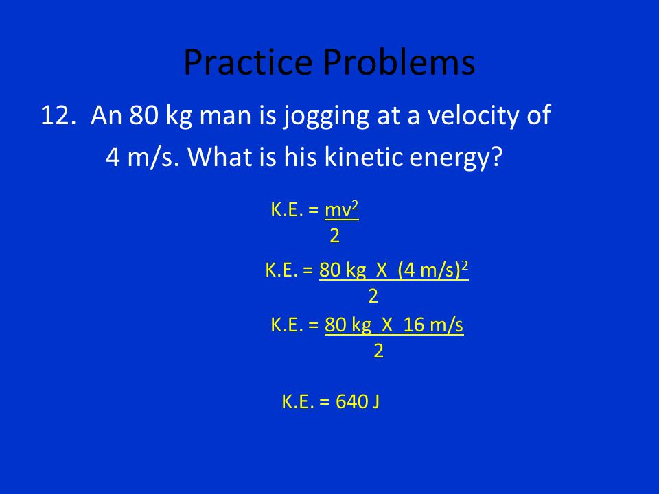 Practice Problems 12. An 80 kg man is jogging at a velocity of