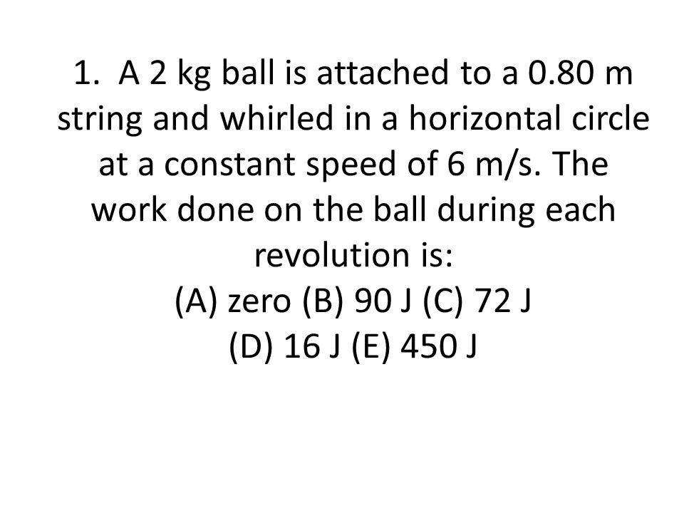 1. A 2 kg ball is attached to a 0