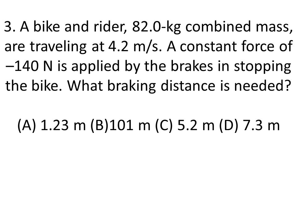 3. A bike and rider, 82. 0-kg combined mass, are traveling at 4. 2 m/s