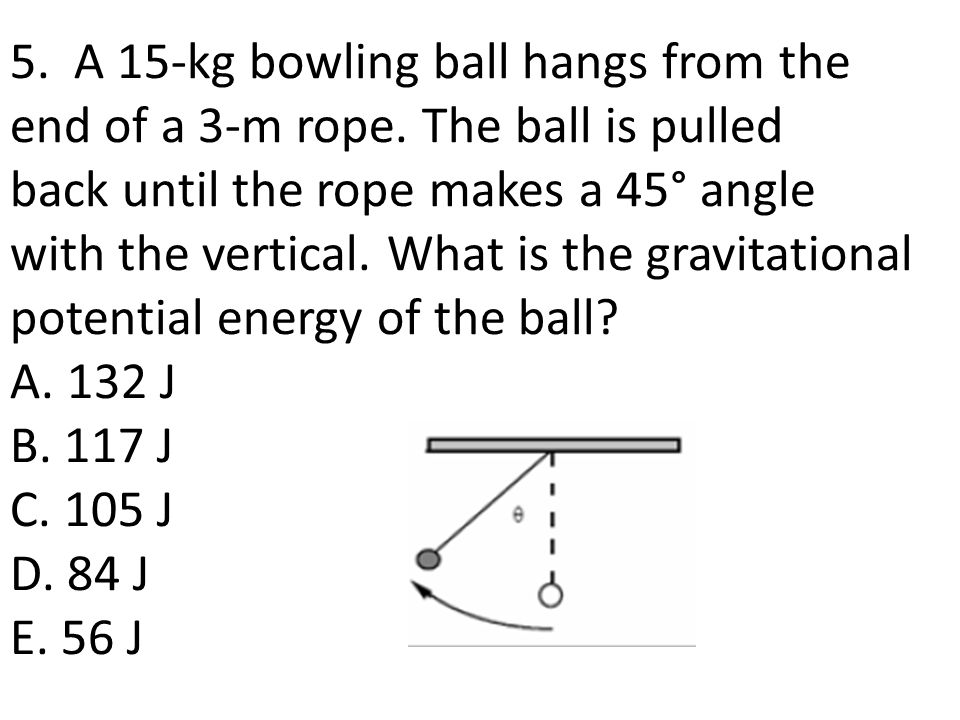 5. A 15-kg bowling ball hangs from the end of a 3-m rope