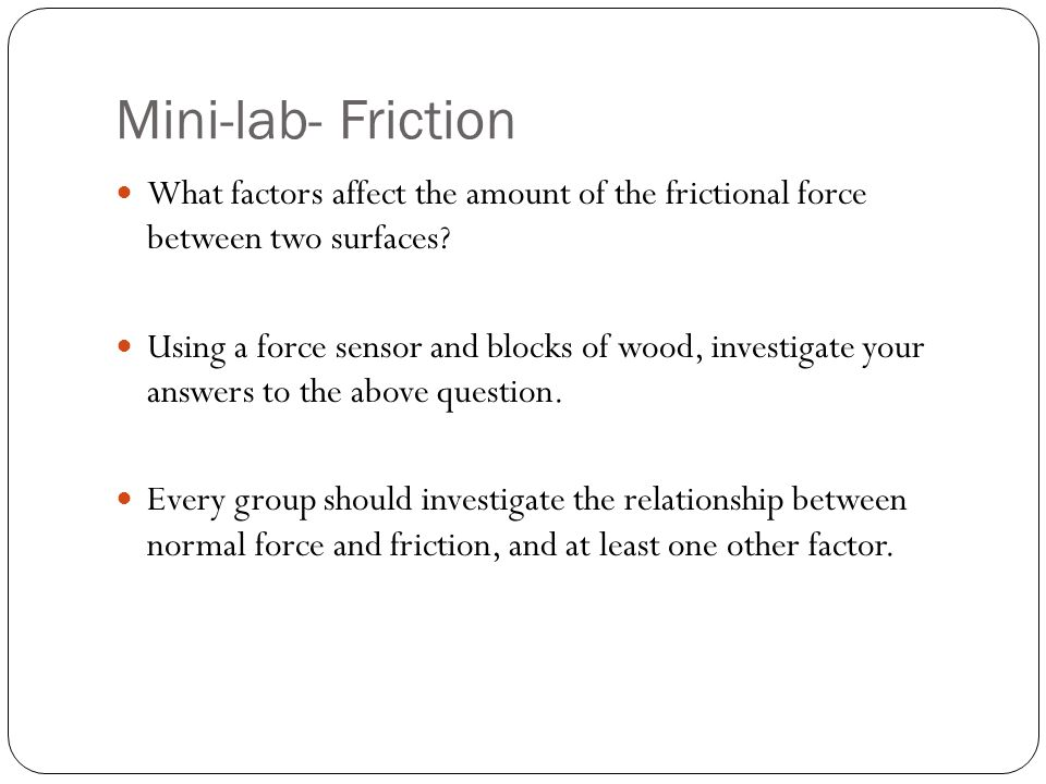 Mini-lab- Friction What factors affect the amount of the frictional force between two surfaces