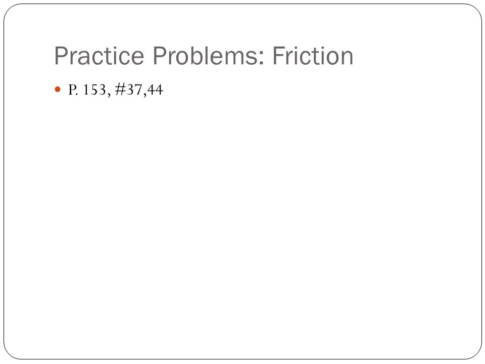 Practice Problems: Friction