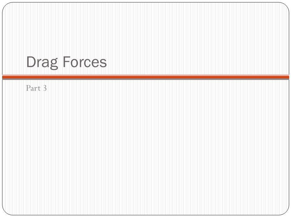 Drag Forces Part 3
