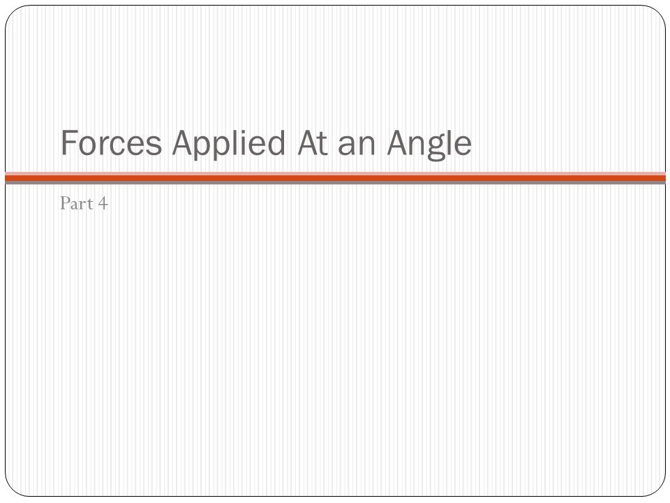 Forces Applied At an Angle