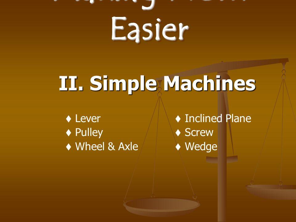 Making Work Easier II. Simple Machines Lever Pulley Wheel & Axle