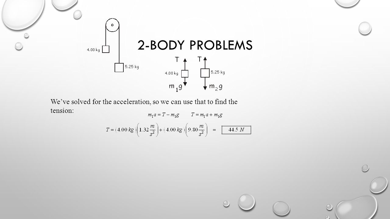 2-Body problems We've solved for the acceleration, so we can use that to find the tension:
