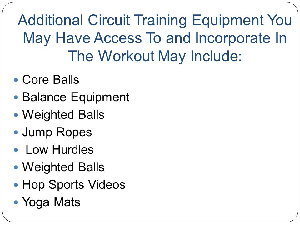 Additional Circuit Training Equipment You May Have Access To and Incorporate In The Workout May Include:
