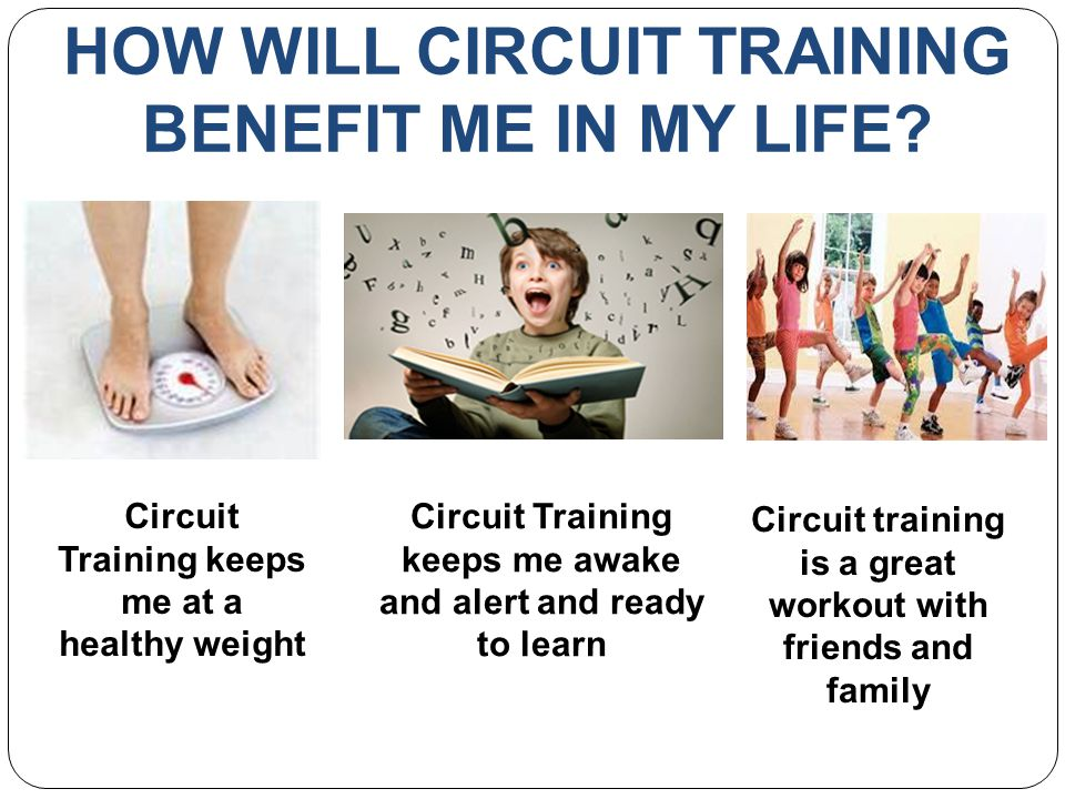 HOW WILL CIRCUIT TRAINING BENEFIT ME IN MY LIFE