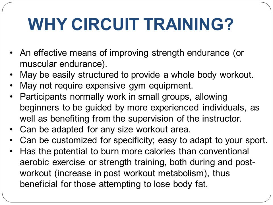 WHY CIRCUIT TRAINING An effective means of improving strength endurance (or muscular endurance).