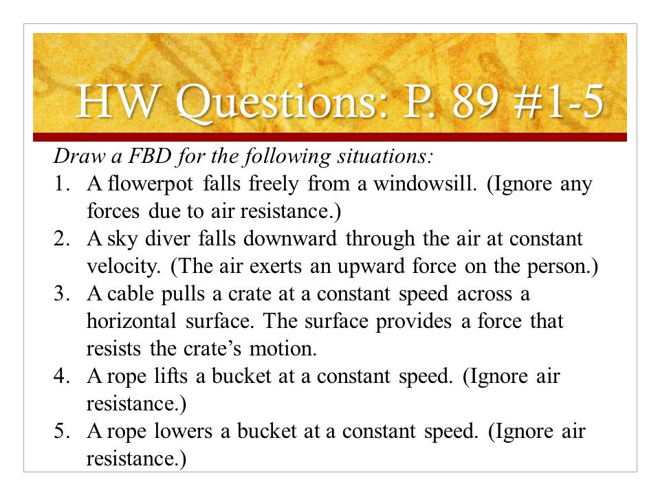 HW Questions: P. 89 #1-5 Draw a FBD for the following situations:
