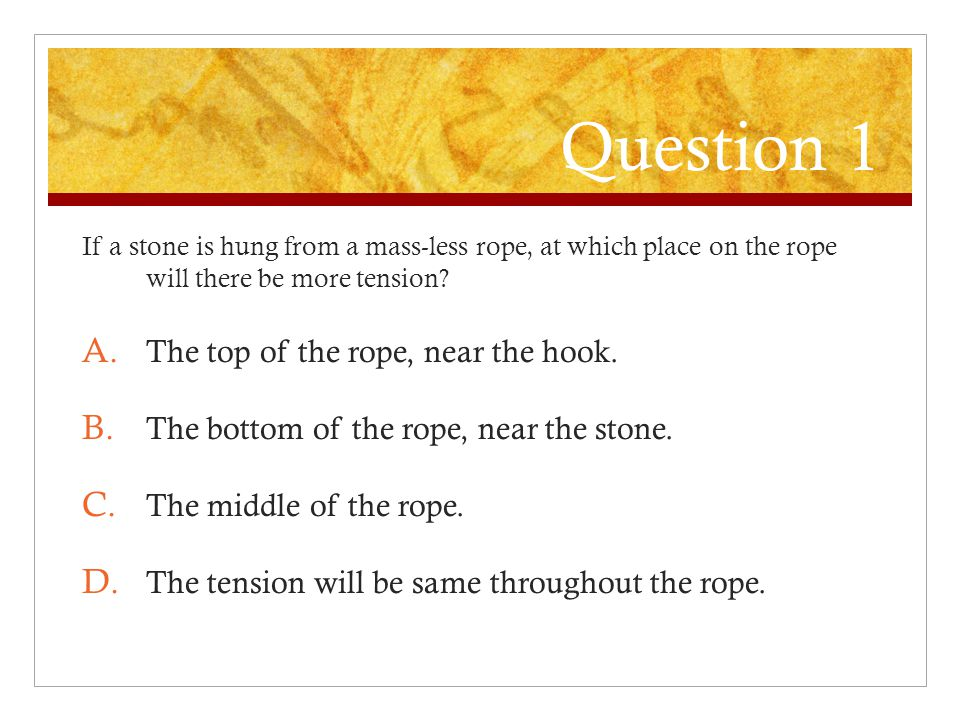 Question 1 The top of the rope, near the hook.