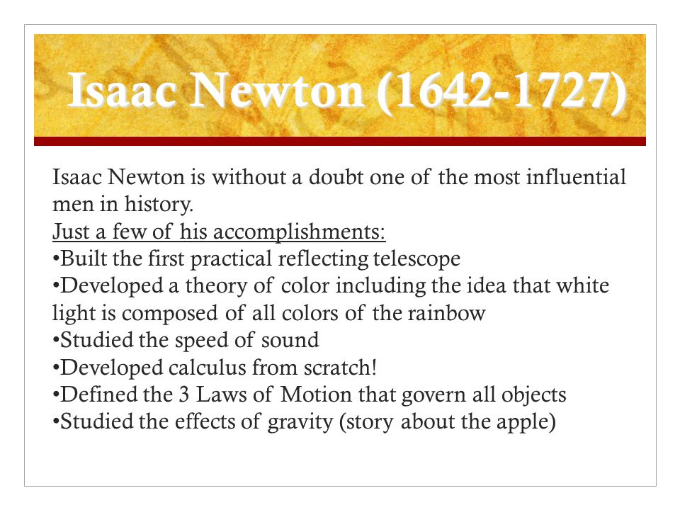 Isaac Newton (1642-1727) Isaac Newton is without a doubt one of the most influential men in history.