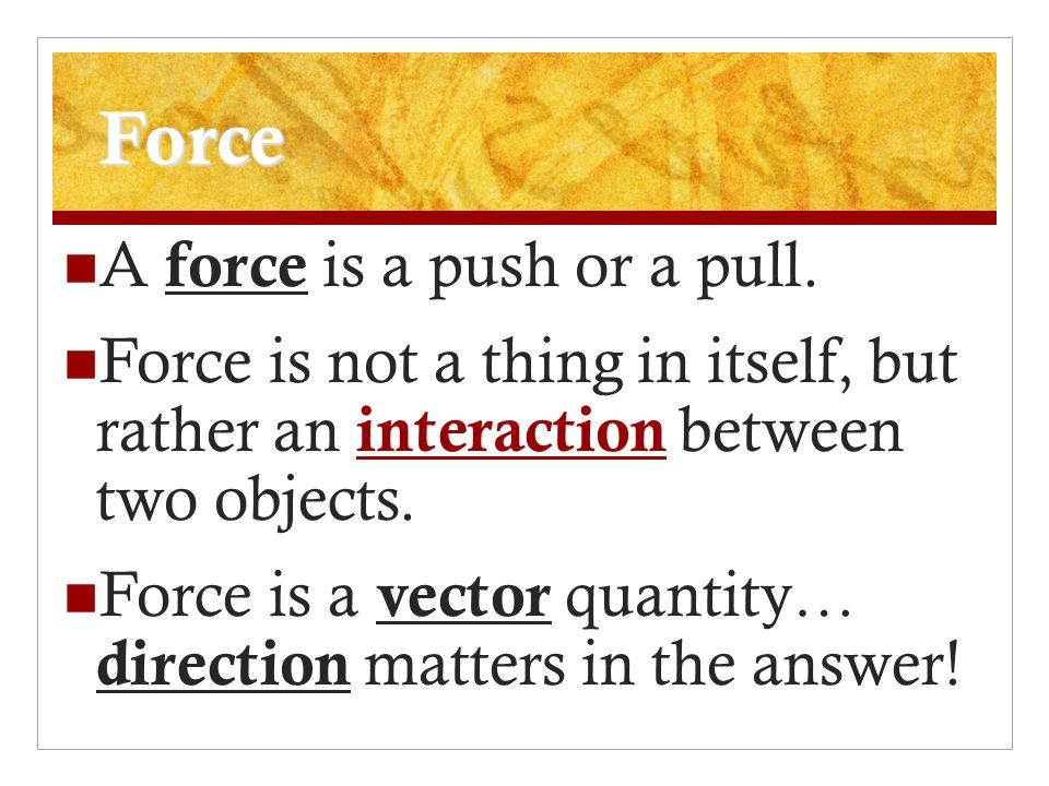 Force A force is a push or a pull.