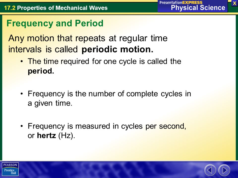 Frequency and Period Any motion that repeats at regular time intervals is called periodic motion.