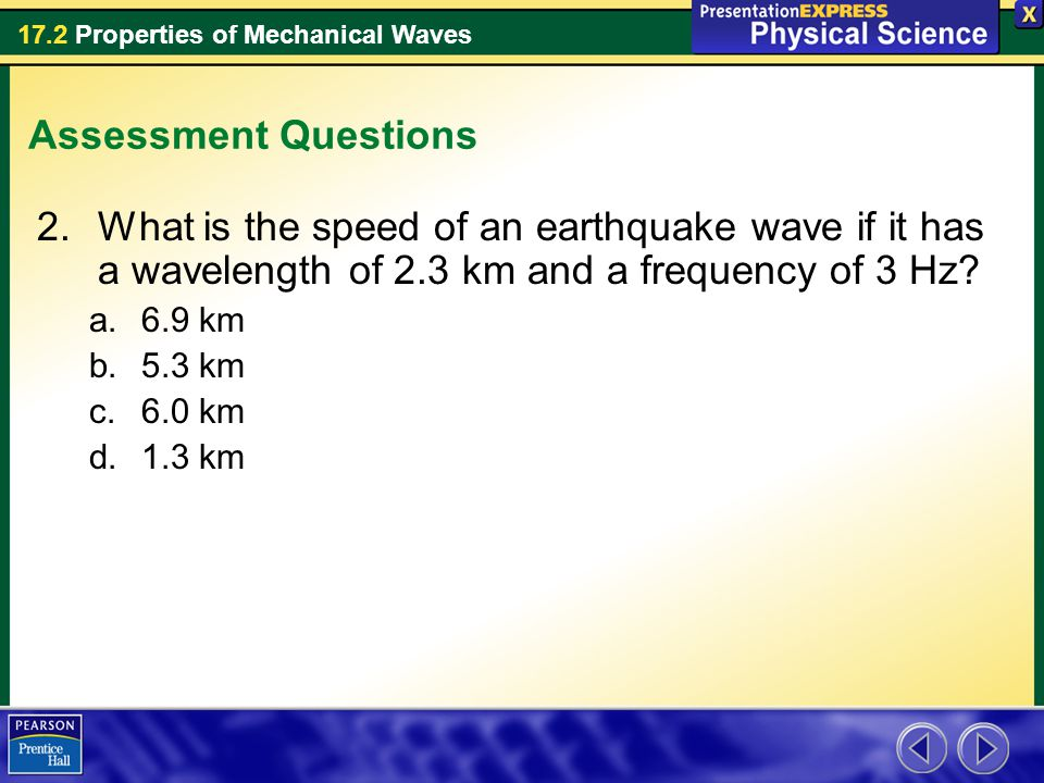 Assessment Questions What is the speed of an earthquake wave if it has a wavelength of 2.3 km and a frequency of 3 Hz