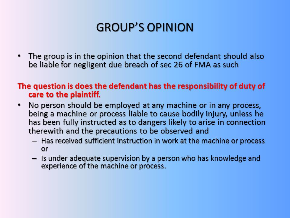 GROUP'S OPINION The group is in the opinion that the second defendant should also be liable for negligent due breach of sec 26 of FMA as such.