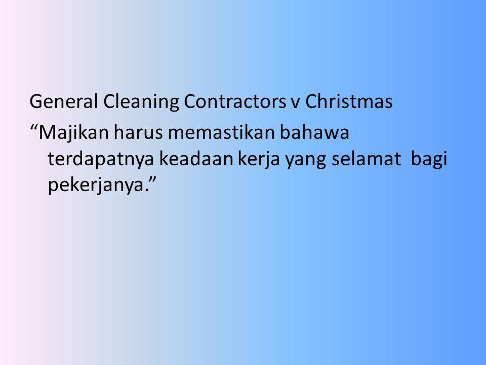 General Cleaning Contractors v Christmas Majikan harus memastikan bahawa terdapatnya keadaan kerja yang selamat bagi pekerjanya.