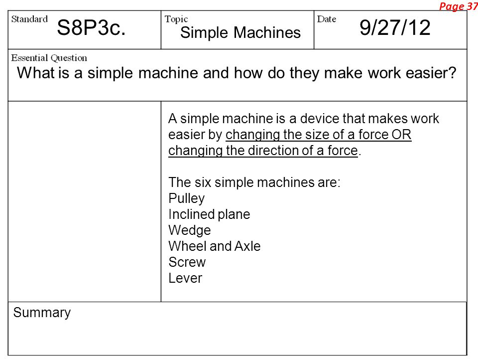 Page 37 S8P3c. 9/27/12. Simple Machines. What is a simple machine and how do they make work easier