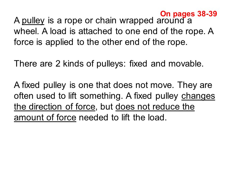 There are 2 kinds of pulleys: fixed and movable.