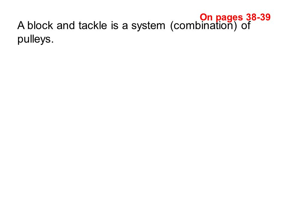 A block and tackle is a system (combination) of pulleys.
