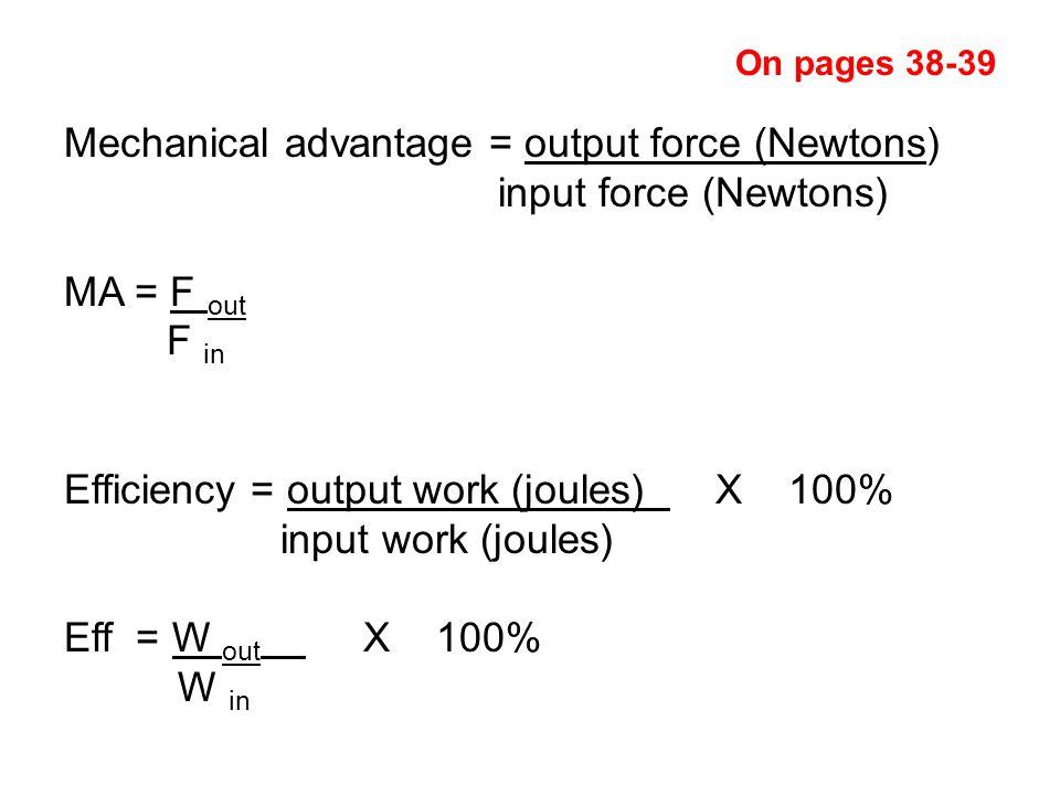 Mechanical advantage = output force (Newtons) input force (Newtons)