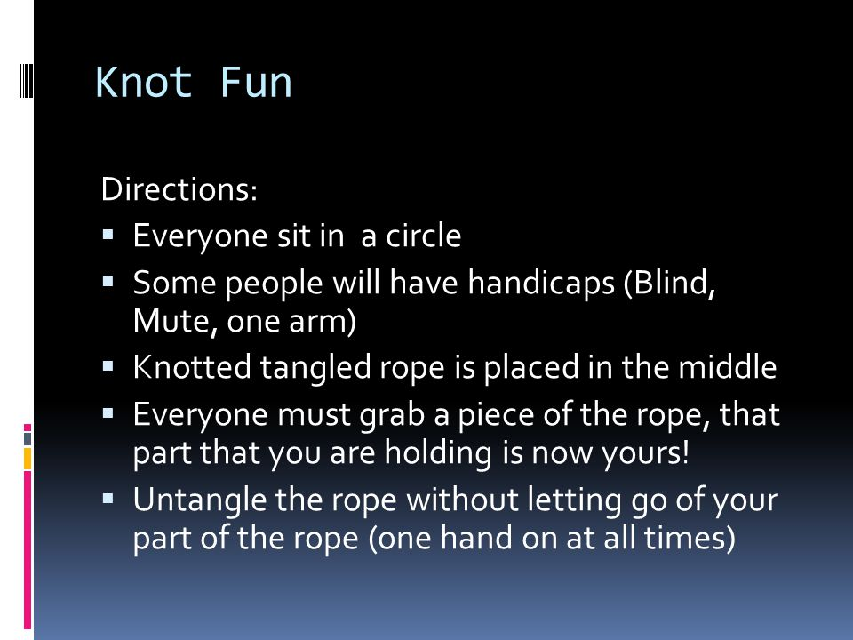 Knot Fun Directions: Everyone sit in a circle