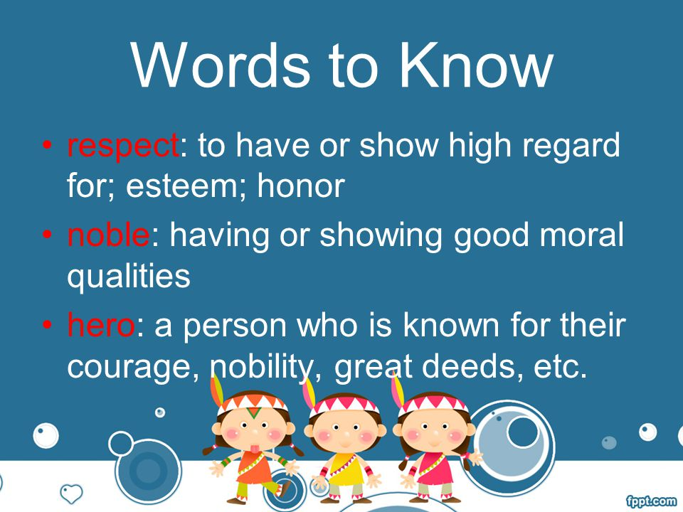 Words to Know respect: to have or show high regard for; esteem; honor